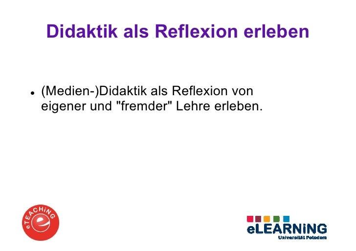 """Didaktik als Reflexion erleben(Medien-)Didaktik als Reflexion voneigener und """"fremder"""" Lehre erleben."""