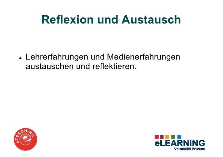Reflexion und AustauschLehrerfahrungen und Medienerfahrungenaustauschen und reflektieren.