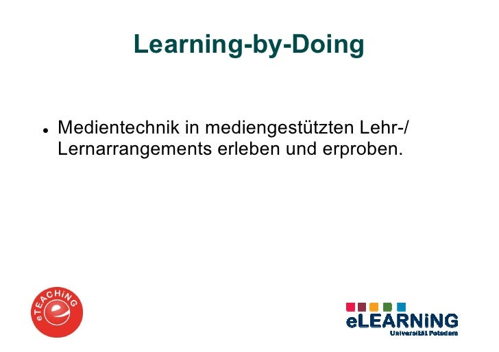 Learning-by-DoingMedientechnik in mediengestützten Lehr-/Lernarrangements erleben und erproben.
