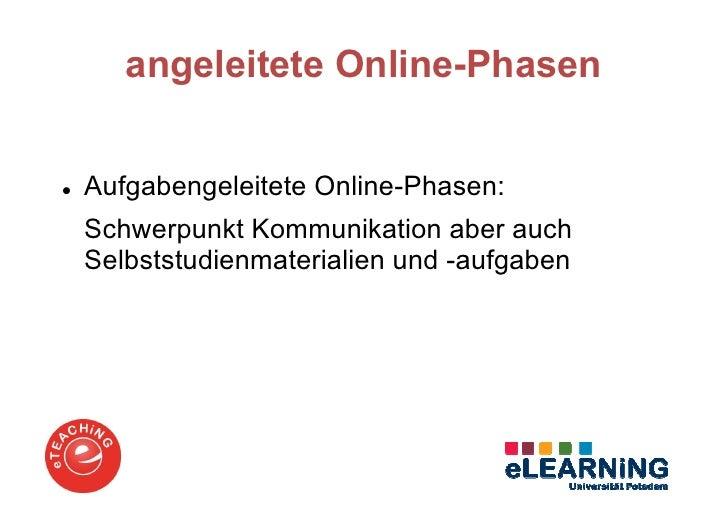 angeleitete Online-PhasenAufgabengeleitete Online-Phasen:Schwerpunkt Kommunikation aber auchSelbststudienmaterialien und -...