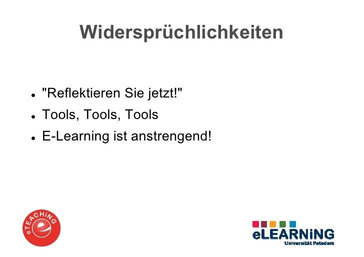 """Widersprüchlichkeiten""""Reflektieren Sie jetzt!""""Tools, Tools, ToolsE-Learning ist anstrengend!"""