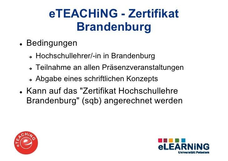 eTEACHiNG - Zertifikat         BrandenburgBedingungen  Hochschullehrer/-in in Brandenburg  Teilnahme an allen Präsenzveran...