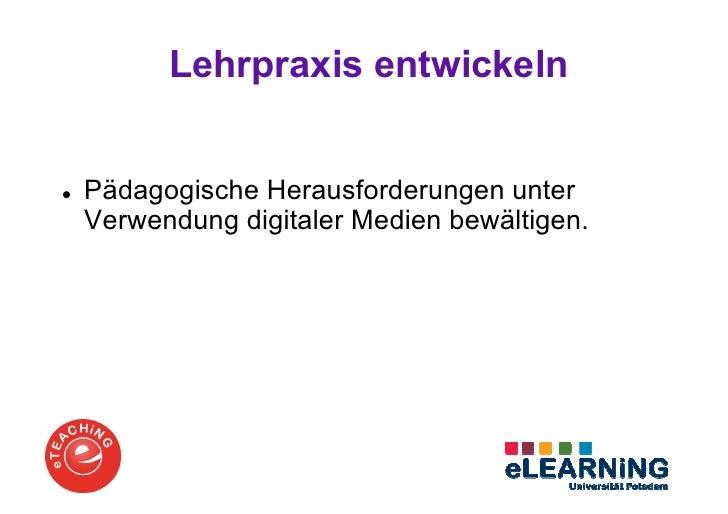 Lehrpraxis entwickelnPädagogische Herausforderungen unterVerwendung digitaler Medien bewältigen.