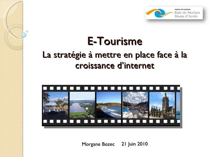 E-Tourisme La stratégie à mettre en place face à la croissance d'internet Morgane Bozec  21 Juin 2010
