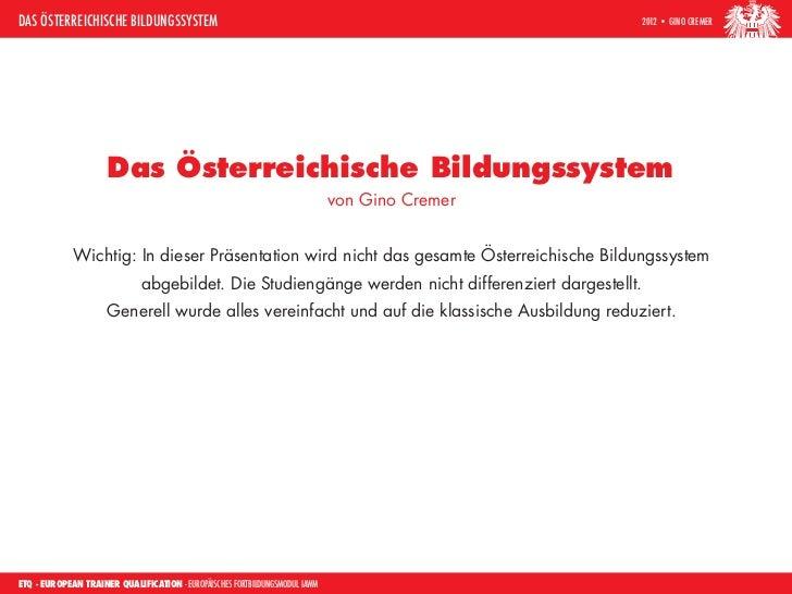 Das Österreichische Bildungssystem                                                               2012 • Gino Cremer       ...