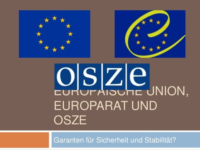 EUROPÄISCHE UNION,EUROPARAT UNDOSZEGaranten für Sicherheit und Stabilität?