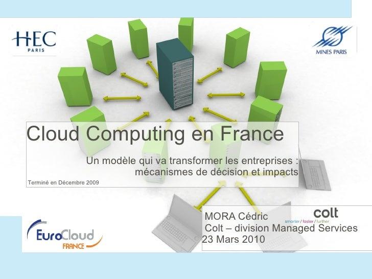<ul><li>Cloud Computing en France </li></ul><ul><li>Un modèle qui va transformer les entreprises : mécanismes de décision ...