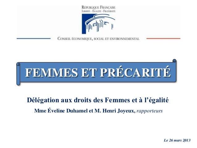 FEMMES ET PRÉCARITÉ Le 26 mars 2013 Délégation aux droits des Femmes et à l'égalité Mme Éveline Duhamel et M. Henri Joyeux...