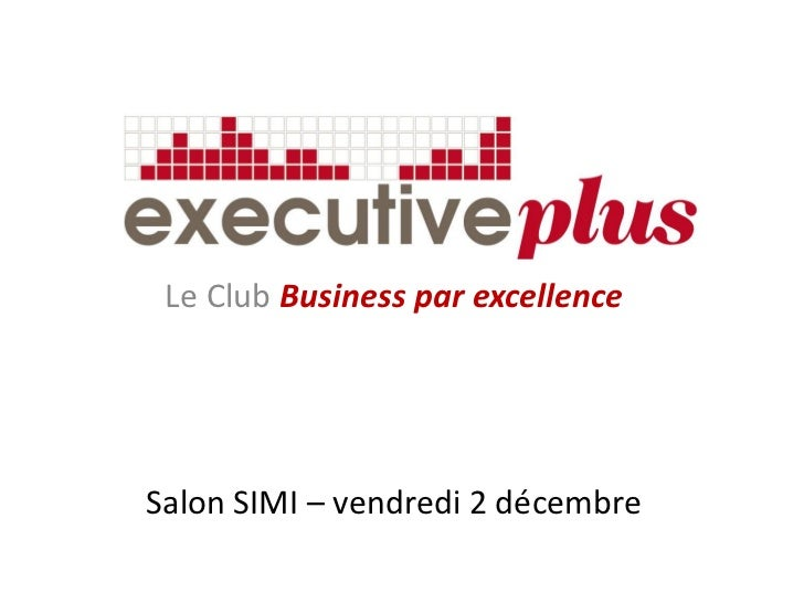 Le Club Business par excellenceSalon SIMI – vendredi 2 décembre