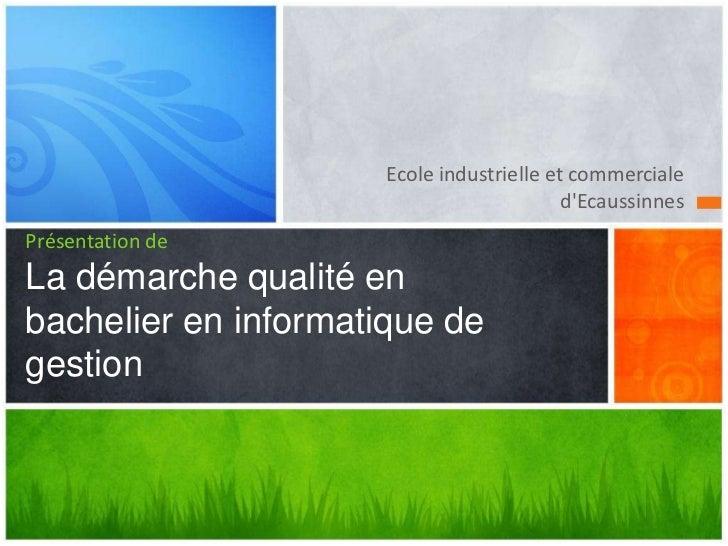 Ecole industrielle et commerciale                                           dEcaussinnesPrésentation deLa démarche qualité...
