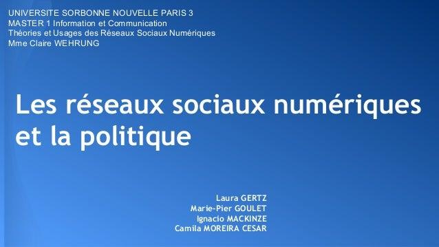 Les réseaux sociaux numériques et la politique Laura GERTZ Marie-Pier GOULET Ignacio MACKINZE Camila MOREIRA CESAR UNIVERS...