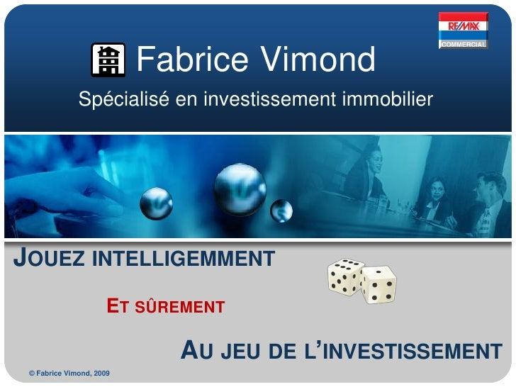 Fabrice Vimond              Spécialisé en investissement immobilierJOUEZ INTELLIGEMMENT                      ET SÛREMENT  ...