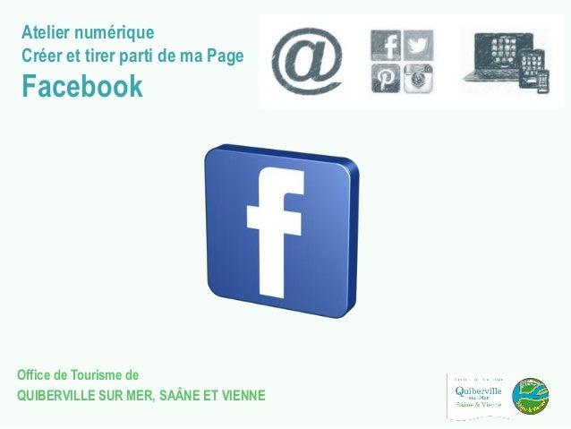 Atelier numérique Créer et tirer parti de ma Page Facebook Office de Tourisme de QUIBERVILLE SUR MER, SAÂNE ET VIENNE