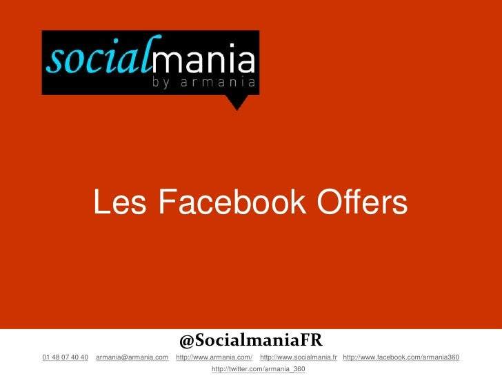 Les Facebook Offers                                       @SocialmaniaFR01 48 07 40 40   armania@armania.com   http://www....