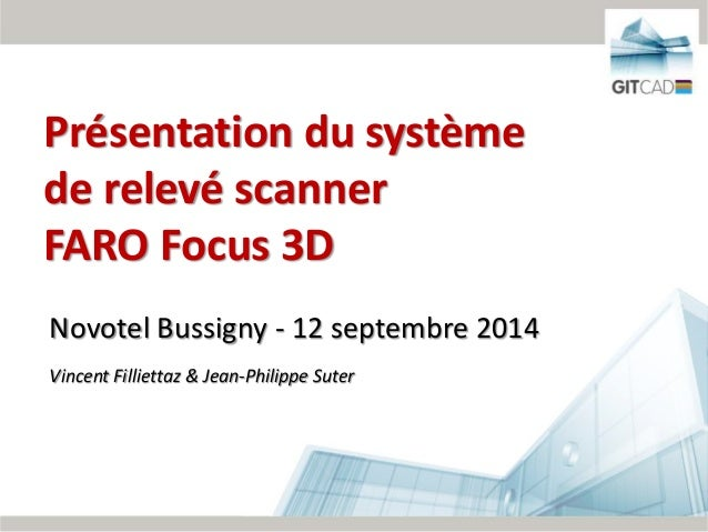 1/62 Novotel Bussigny - 12 septembre 2014 Vincent Filliettaz & Jean-Philippe Suter Présentation du système de relevé scann...