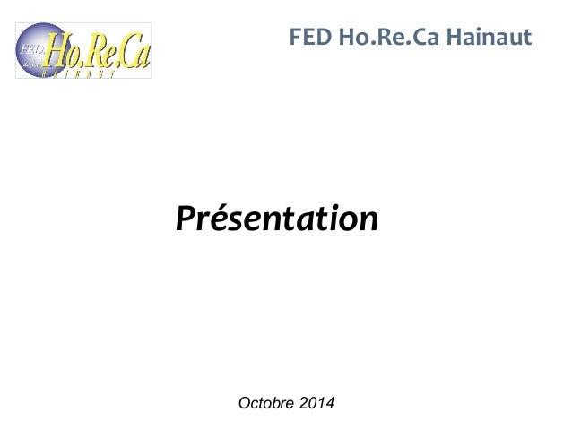 FED Ho.Re.Ca Hainaut  Présentation  Octobre 2014