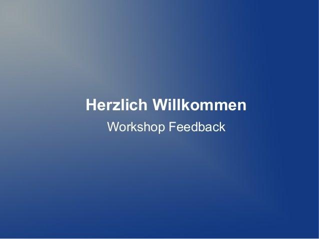 Herzlich Willkommen Workshop Feedback