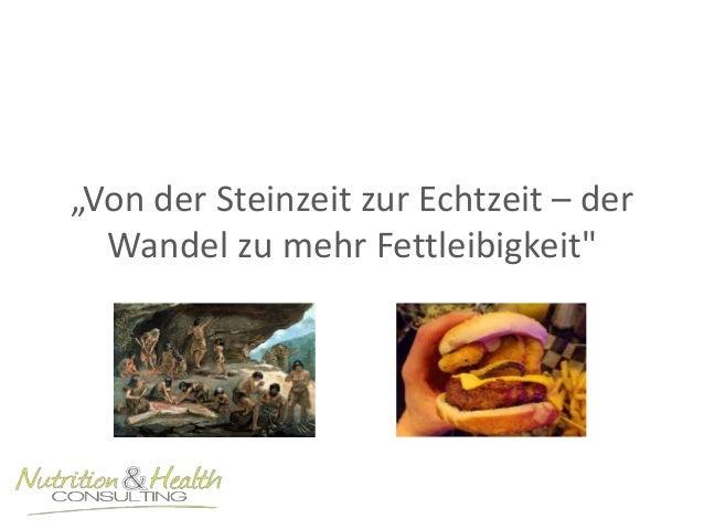 """""""Von der Steinzeit zur Echtzeit – der  Wandel zu mehr Fettleibigkeit"""""""