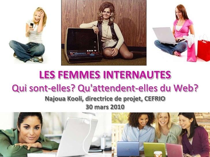 LES FEMMES INTERNAUTESQui sont-elles? Qu'attendent-elles du Web?NajouaKooli, directrice de projet, CEFRIO30 mars 2010<br />