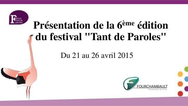 """Présentation de la 6ème édition du festival """"Tant de Paroles"""" Du 21 au 26 avril 2015"""