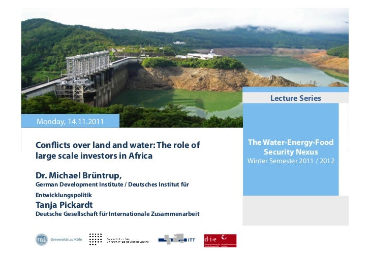 Lecture SeriesMonday, 14.11.2011Con icts over land and water: The role of                 The Water-Energy-Foodlarge scale...