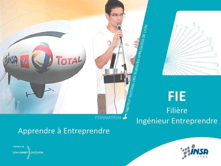 FIEFilière Ingénieur Entreprendre<br />Apprendre à Entreprendre<br />