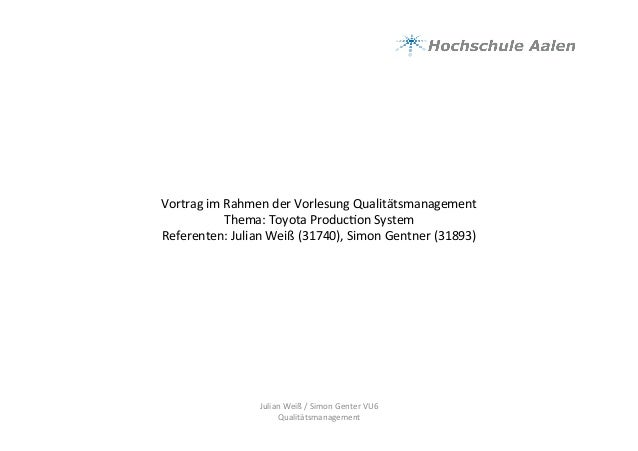Vortrag im Rahmen der Vorlesung Qualitätsmanagement Thema: Toyota Produc9on System  Referenten: Ju...