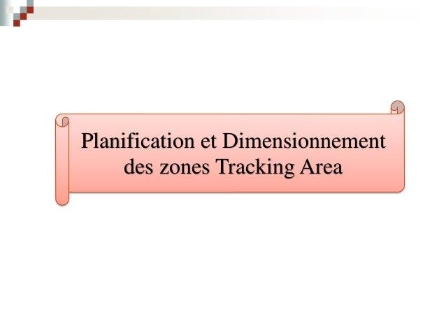 Le Processus de Planification et de Dimensionnement Tracking Area Planification et Dimensionnement des zones Tracking Area