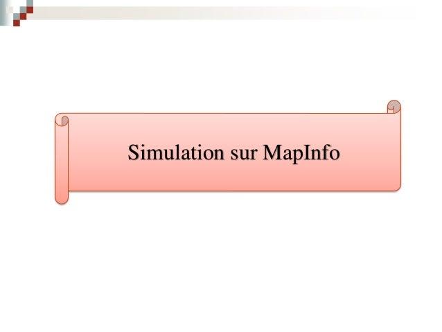 Simulation sur MapInfo Conception de la carte Map Les étapes à suivre :  Importer la base de données qui comporte tous le...