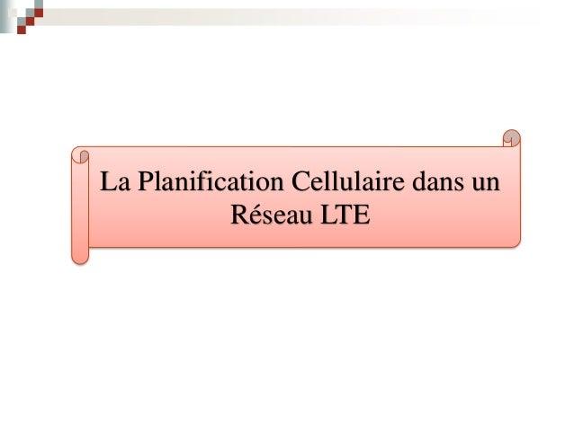 1. Processus de Planification La Planification Cellulaire dans un Réseau LTE Planification de sous- système radio Planific...