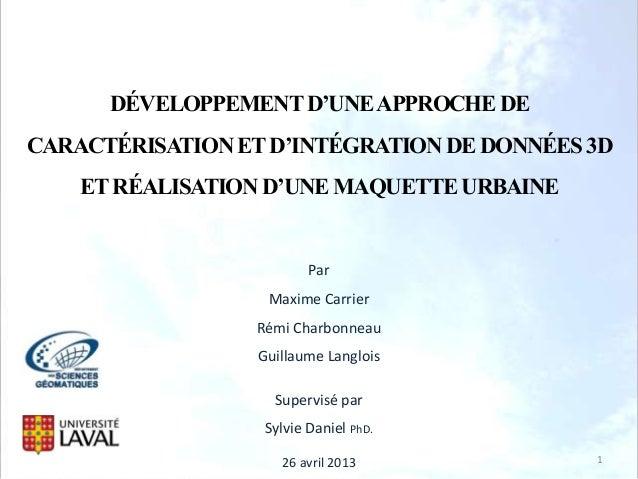 DÉVELOPPEMENT D'UNE APPROCHE DE CARACTÉRISATION ET D'INTÉGRATION DE DONNÉES 3D ET RÉALISATION D'UNE MAQUETTE URBAINE  Par ...