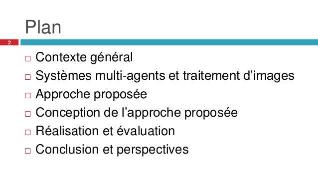 Plan  Contexte général  Systèmes multi-agents et traitement d'images  Approche proposée  Conception de l'approche prop...