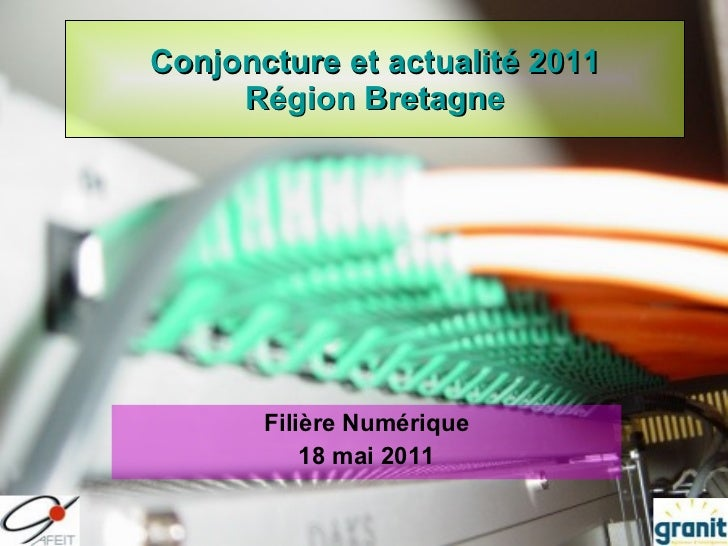 Conjoncture et actualité 2011 Région Bretagne Filière Numérique 18 mai 2011