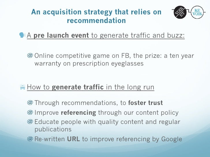 An acquisition strategy that relies on            recommendationA pre launch event to generate traffic and buzz:  @Onli...