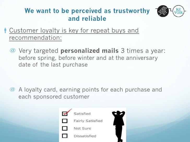 We want to be perceived as trustworthy                    and reliableCustomer loyalty is key for repeat buys and  recom...