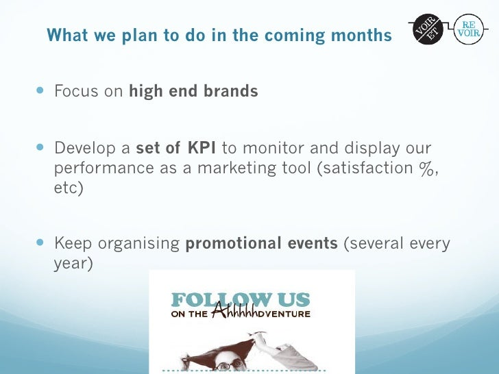 What we plan to do in the coming months— Focus on high end brands— Develop a set of KPI to monitor and display our  pe...