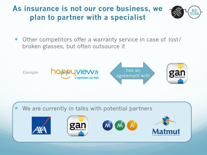 As insurance is not our core business, we     plan to partner with a specialist— Other competitors offer a warranty serv...