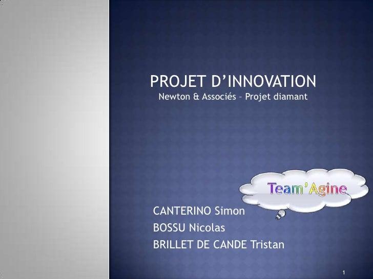 PROJET D'INNOVATION Newton & Associés – Projet diamantCANTERINO SimonBOSSU NicolasBRILLET DE CANDE Tristan                ...