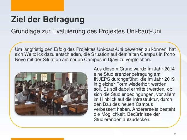 Ziel der Befragung Um langfristig den Erfolg des Projektes Uni-baut-Uni bewerten zu können, hat sich Weitblick dazu entsch...