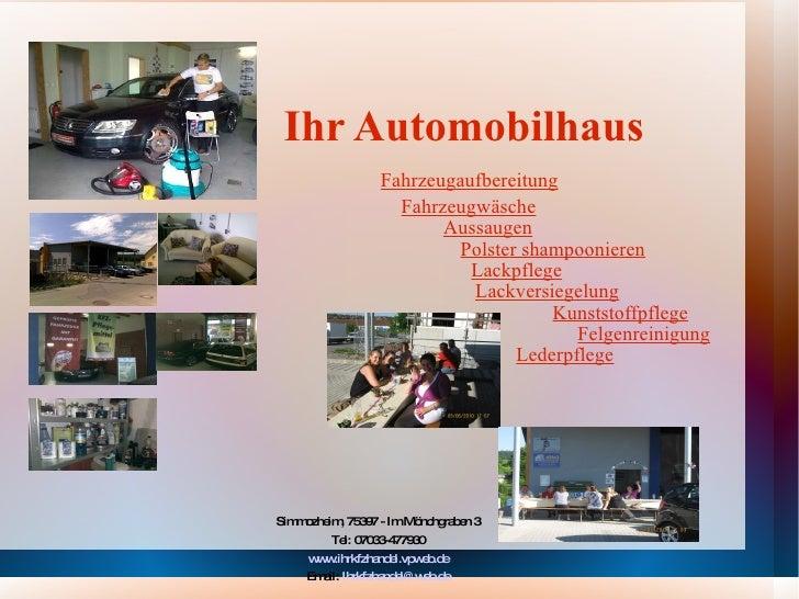 Ihr Automobilhaus   Fahrzeugaufbereitung   Fahrzeugwäsche     Aussaugen     Polster shampoonieren   Lackpflege   Lackversi...