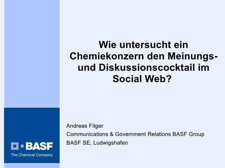 Wie untersucht ein Chemiekonzern den Meinungs- und Diskussionscocktail im Social Web?   Andreas Fitger Communications & Go...