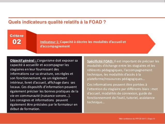 Quels indicateurs qualité relatifs à la FOAD ? Web-conférence du FFFOD 2017   Diapo 10 Critère 02 Indicateur 1: Capacité à...