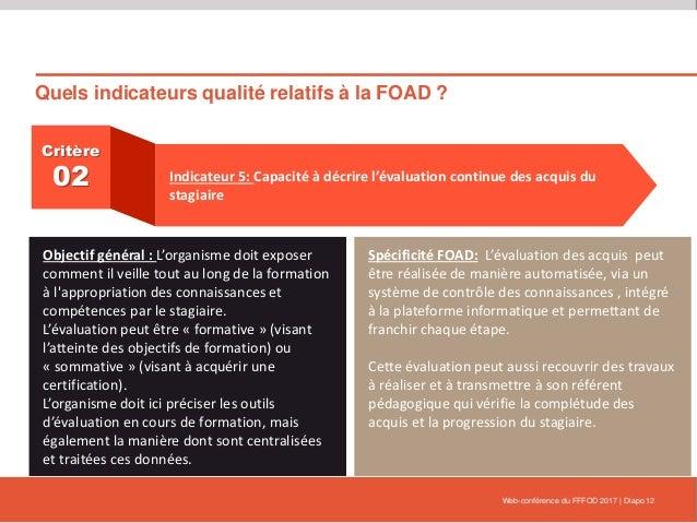 Quels indicateurs qualité relatifs à la FOAD ? Web-conférence du FFFOD 2017   Diapo 12 Critère 02 Indicateur 5: Capacité à...