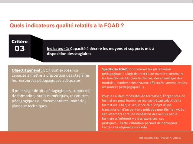 Quels indicateurs qualité relatifs à la FOAD ? Web-conférence du FFFOD 2017   Diapo 13 Critère 03 Indicateur 1: Capacité à...