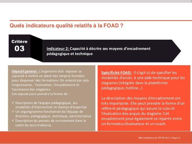 Quels indicateurs qualité relatifs à la FOAD ? Web-conférence du FFFOD 2017   Diapo 14 Critère 03 Indicateur 2: Capacité à...