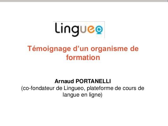 Témoignage d'un organisme de formation Arnaud PORTANELLI (co-fondateur de Lingueo, plateforme de cours de langue en ligne)...