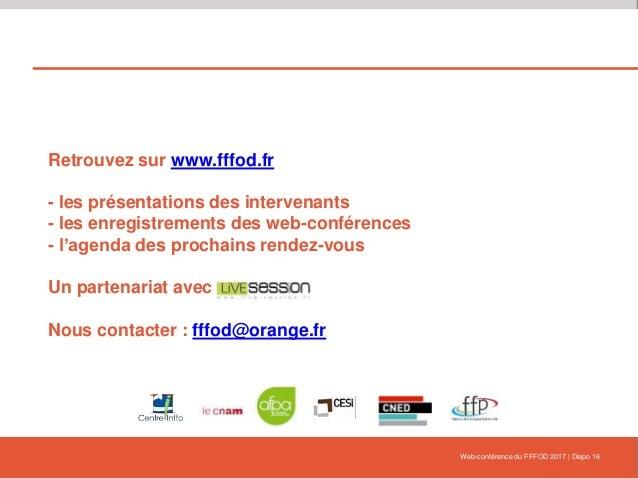 Retrouvez sur www.fffod.fr - les présentations des intervenants - les enregistrements des web-conférences - l'agenda des p...