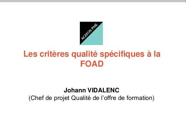 Les critères qualité spécifiques à la FOAD Johann VIDALENC (Chef de projet Qualité de l'offre de formation) Web-conférence...