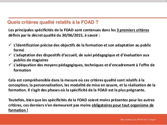 Quels critères qualité relatifs à la FOAD ? Web-conférence du FFFOD 2017   Diapo 5 Les principales spécificités de la FOAD...