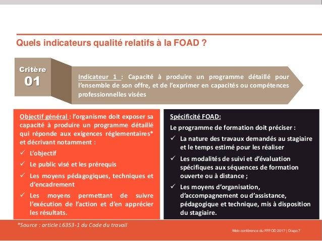Quels indicateurs qualité relatifs à la FOAD ? Web-conférence du FFFOD 2017   Diapo 7 Critère 01 Indicateur 1 : Capacité à...